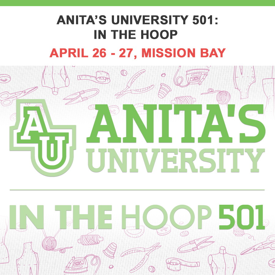 Anitas University 501: In The Hoop April 26 - 27 Mission Bay Location