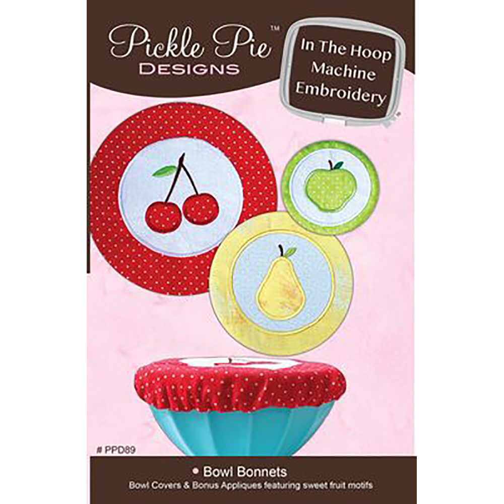 Pickle Pie Designs Bowl Bonnets ITH Machine Embroidery CD (PPD89)