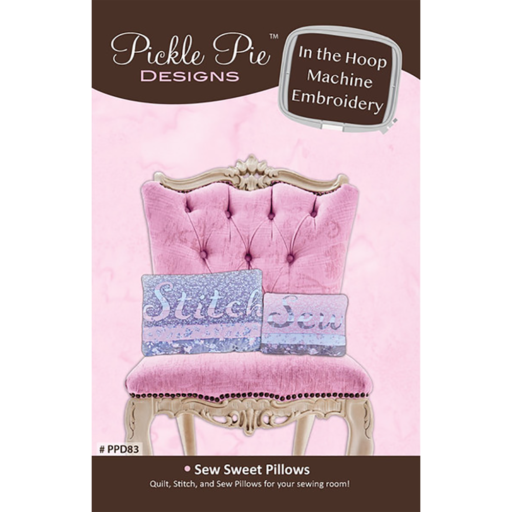 Pickle Pie Designs Sew Sweet Pillows ITH Machine Embroidery Design CD (PPD83)