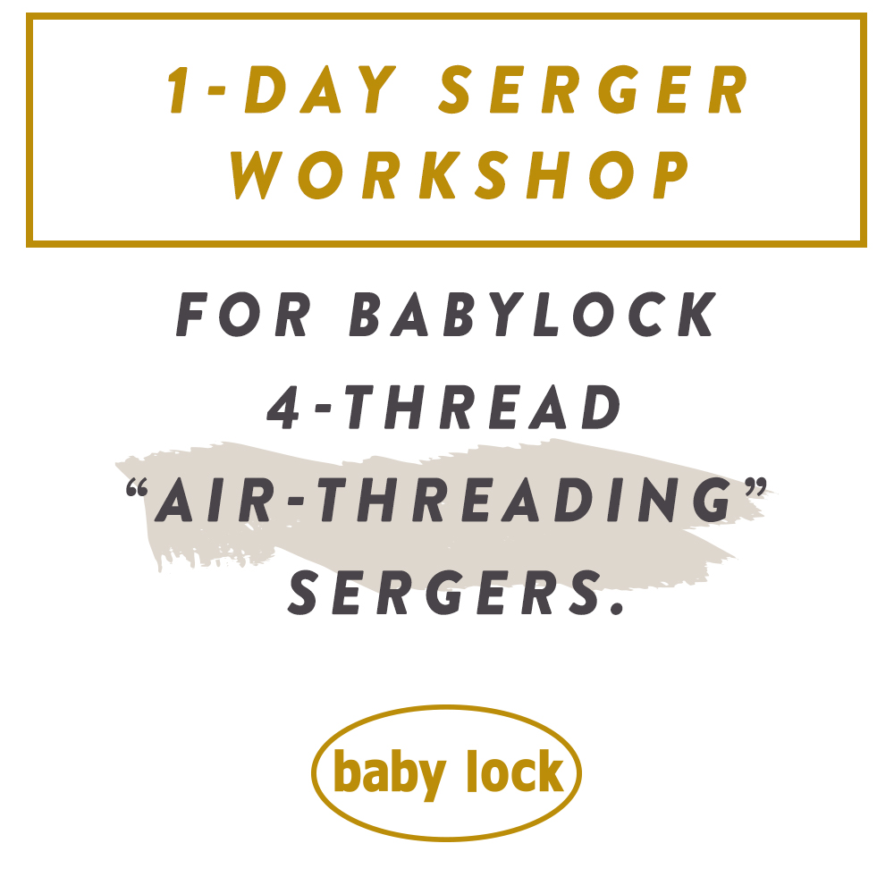 SMP Virtual Serger Workshop—Friday, April 30th  or Saturday, May 1st. For Babylock 4-Thread, Air-Threading Sergers.