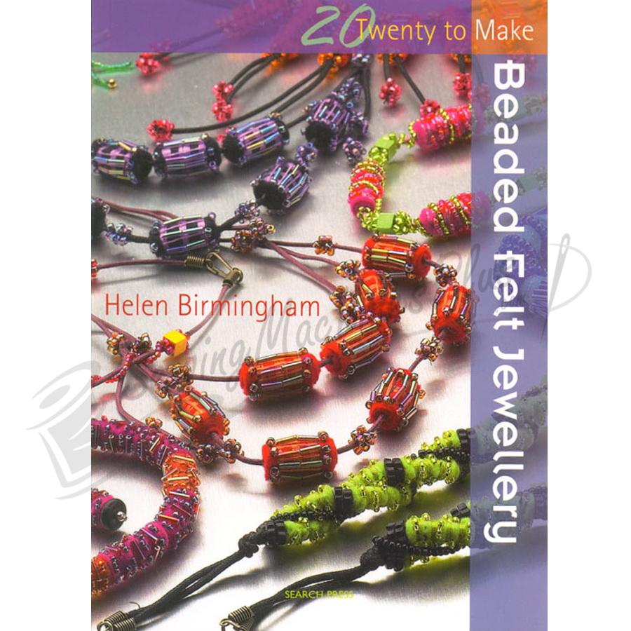 Twenty to Make Beaded Felt Jewellery by Helen Birmingham