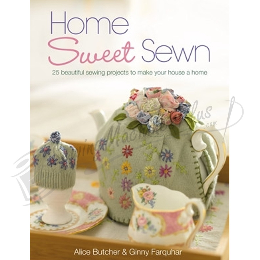Home Sweet Sewn by Alice Butcher & Ginny Farquhar