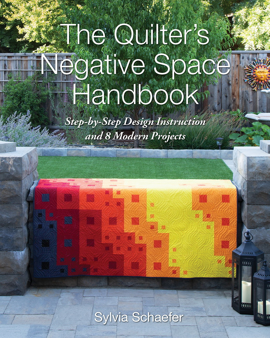 The Quilters Negative Space Handbook: Step-by-Step Design Instruction and 8 Modern Projects