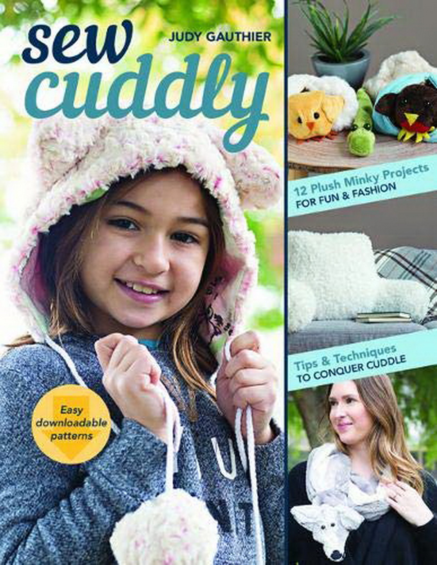 Sew Cuddly: 12 Plush Minky Projects for Fun & Fashion - Tips & Techniques to Conquer Cuddle