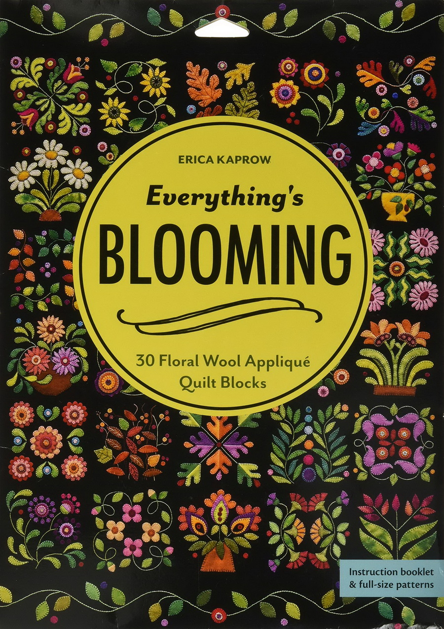 Everythings Blooming: 30 Floral Wool Appliqué Quilt Blocks