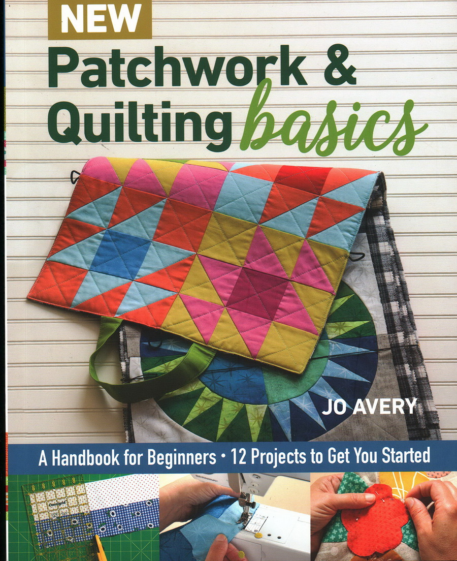 New Patchwork & Quilting Basics: A Handbook for Beginners - 12 Projects to Get You Started