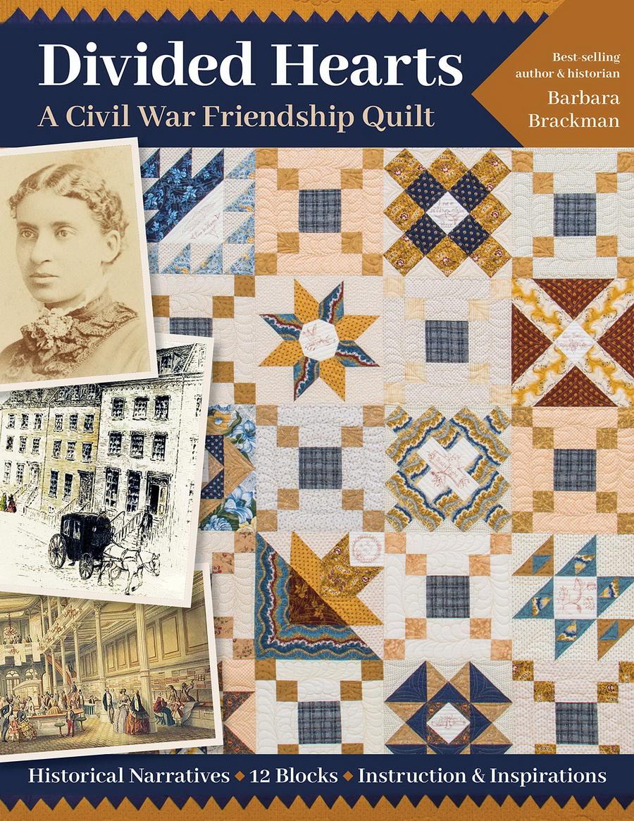 Divided Hearts, A Civil War Friendship Quilts: Historical Narratives, 12 Blocks, Instruction & Inspirations