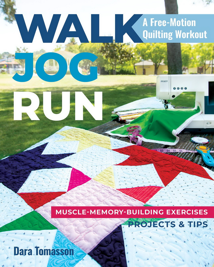 Walk, Jog, Run-A Free-Motion Quilting Workout: Muscle-Memory-Building Exercises, Projects & Tips