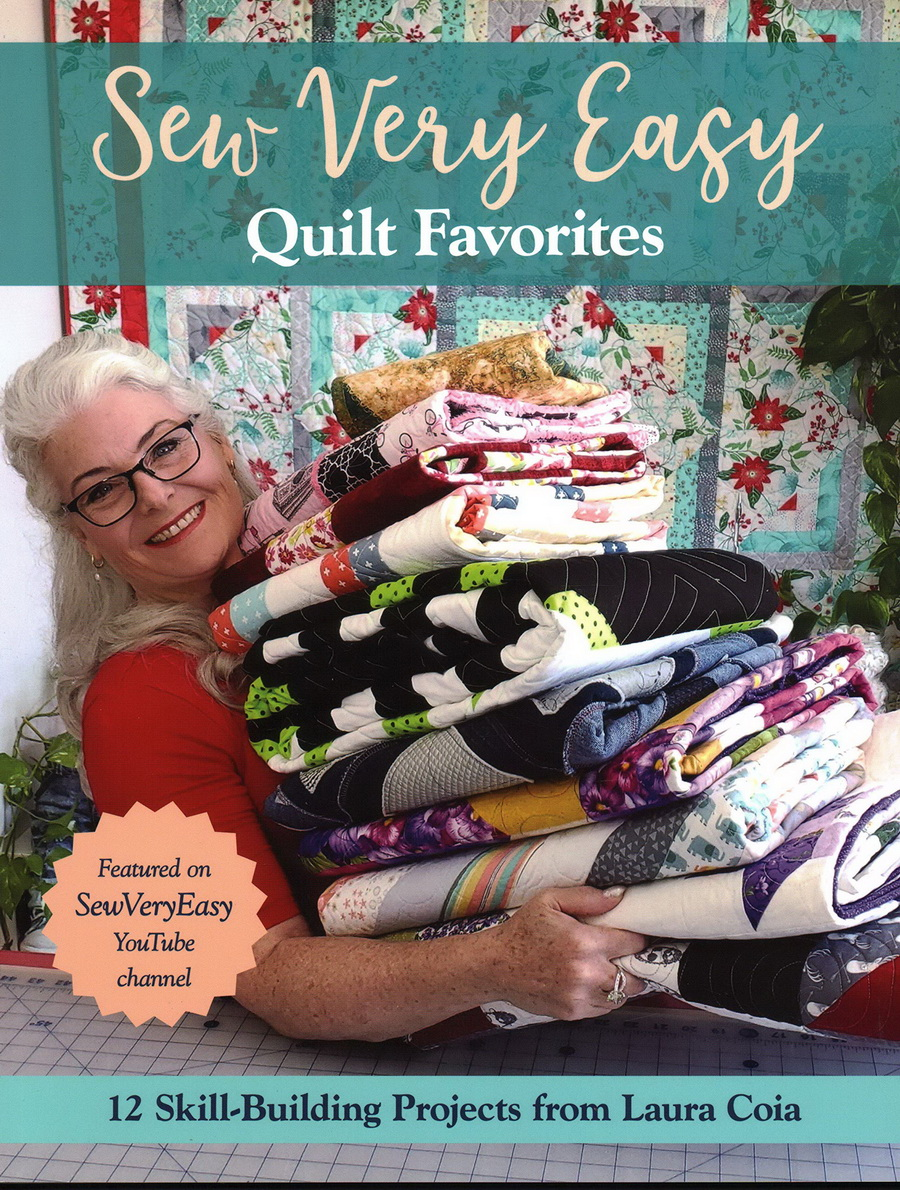 Sew Very Easy Quilt Favorites: 12 Skill-Building Projects from Laura Coia