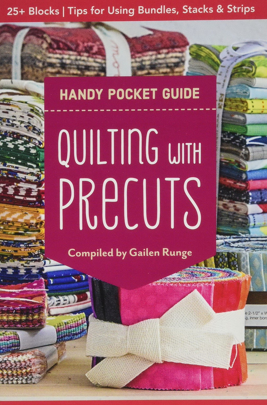 Quilting with Precuts Handy Pocket Guide: 25+ Blocks • Tips for Using Bundles, Stacks & Strips