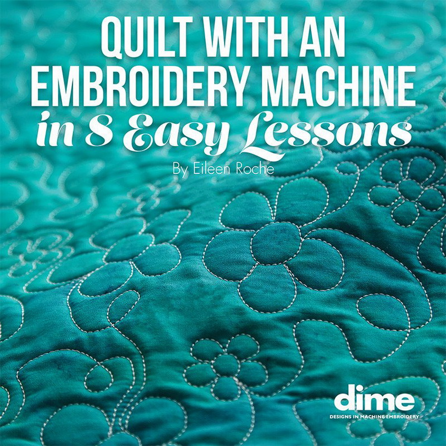 DIME - Quilt with an Embroidery Machine in 8 Easy Lessons