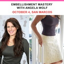 Embellishment Mastery with Angela Wolf - October 4 San Marcos Location