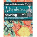 Embellishments for Adventurous Sewing by Carol Zentgraf