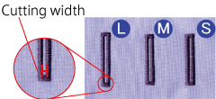 Cutting width adjustment of the buttonhole. Now it is possible to adjust the cutting width in 3 steps.